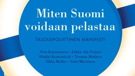Miten Suomi voidaan pelastaa – Talouspoliittinen manifesti