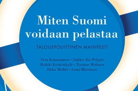 Tulossa: Miten Suomi voidaan pelastaa – Talouspoliittinen manifesti